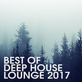 Best Of Deep House Lounge 2017 by Various Artists