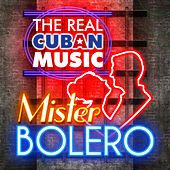 The Real Cuban Music - Mister Bolero (Remasterizado) by Various Artists