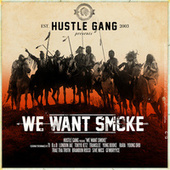 We Want Smoke by Hustle Gang