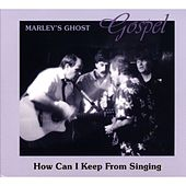 Gospel: How Can I Keep From Singing by Marley's Ghost