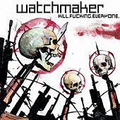 Kill.Fucking.Everyone. de Watchmaker