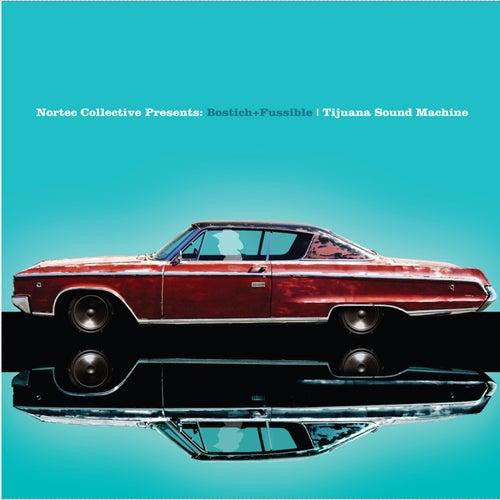 Bostich & Fussible Present: Tijuana Sound Machine by Nortec Collective