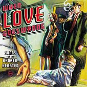 When Love Goes Wrong: Songs For The Broken Hearted by Various Artists