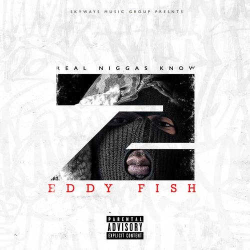 Real Niggas Know 2 by Eddy Fish