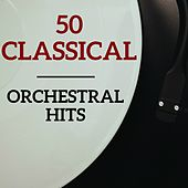 50 Classical Orchestral Hits by Various Artists