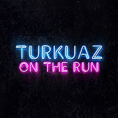 On the Run by Turkuaz