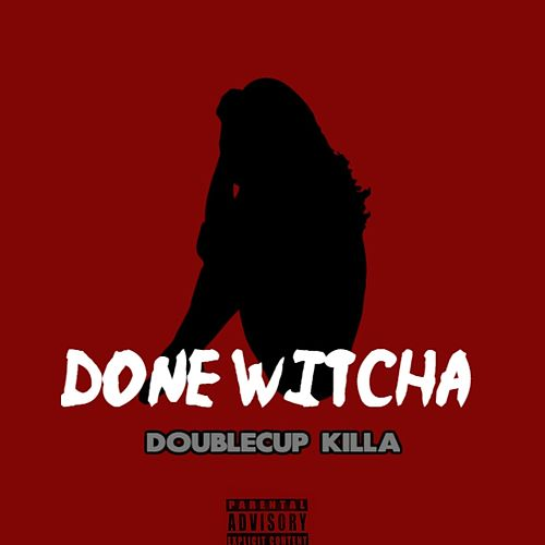 Done Witcha by DoubleCup Killa