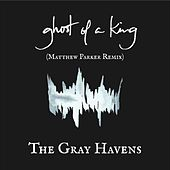 Ghost of a King (Matthew Parker Remix) by The Gray Havens