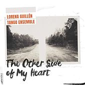 The Other Side of My Heart by Lorena Guillén Tango Ensemble