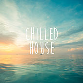 Chilled House by Various Artists