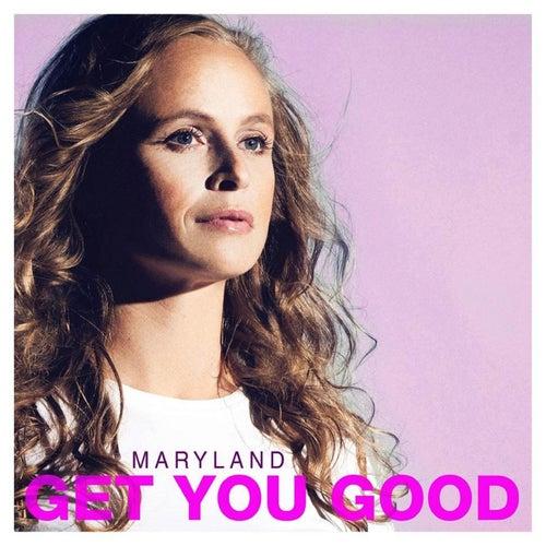 Get You Good de Maryland