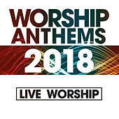 Worship Anthems 2018 (Live) by Various Artists
