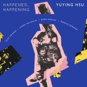Happened, Happening by YuYing Hsu