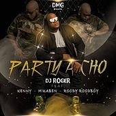 Party a Cho (feat. Kenny, Mikaben & Roody Roodboy) by DJ Roger