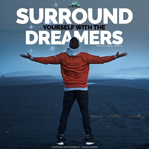 Surround Yourself with the Dreamers (Motivational Speech) [feat. Lewis Howes] by Fearless Motivation