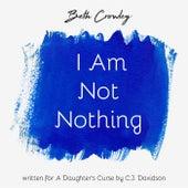 I Am Not Nothing von Beth Crowley