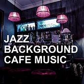Jazz Background Cafe Music by Various Artists