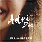 Me enamoré de ti de Adri Doe
