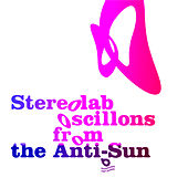 Oscillons From The Anti-Sun de Stereolab