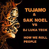 How We Roll People by Tujamo