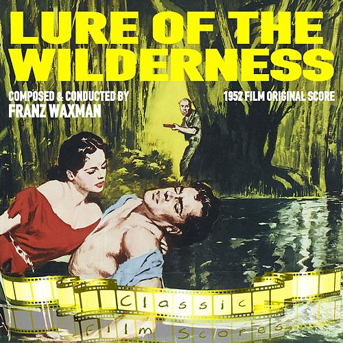 Lure of the Wilderness (1952 Film Original Score) by Franz Waxman