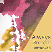 Always Smooth by Matt Michaels