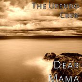 Dear Mama by The Upendo Crew