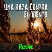 Una Raza Contra el Viento by Rescate