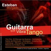 Guitarra Que Vibra Tango (En Vivo) by Esteban Morgado