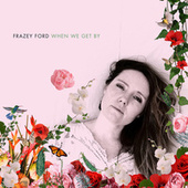 When We Get By by Frazey Ford