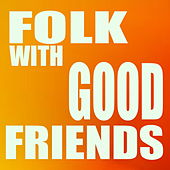 Folk With Good Friends by Various Artists