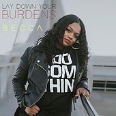 Lay Down Your Burdens by Becca