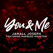 You and Me (feat. MARQUES HOUSTON) by Jamall Joseph