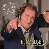 The Man I Want to Be van Engelbert Humperdinck