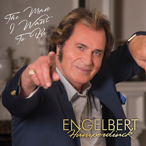 The Man I Want to Be by Engelbert Humperdinck