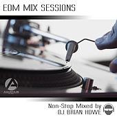 EDM Mix Sessions (Non-Stop Mixed by DJ Brian Howe) by Various Artists
