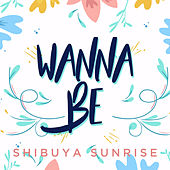 Wanna Be de Shibuya Sunrise