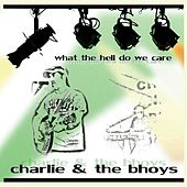 What the Hell Do We Care by Charlie and the Bhoys