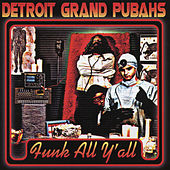 Funk All Y'All de Detroit Grand Pubahs