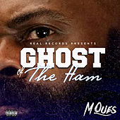 Ghost of the Ham by M-Que$