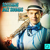 Soothing Jazz Sounds by Various Artists
