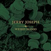 Weird Blood by Jerry Joseph