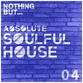Nothing But... Absolute Soulful House, Vol. 4 - EP by Various Artists