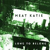 Long To Belong - EP by Meat Katie