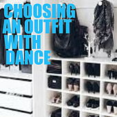 Choosing An Outfit WIth Dance by Various Artists