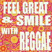 Feel Great & Smile With Reggae von Various Artists