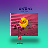 Bathwater (Stripped) by Wes Lee