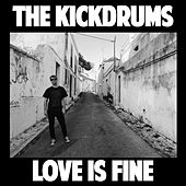 Love Is Fine by The Kickdrums