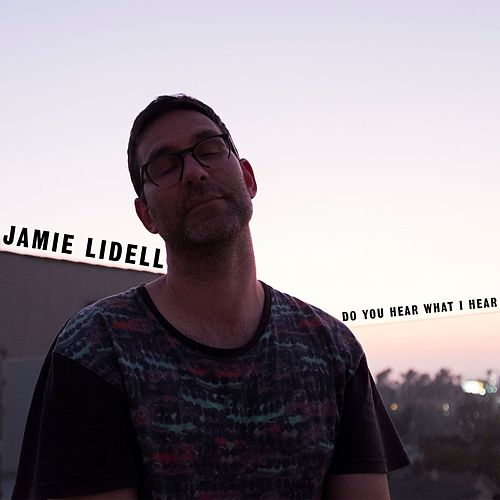 Do You Hear What I Hear? by Jamie Lidell