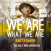 We Are What We Are (feat. Billy Bros Orchestra) de Bart&Baker